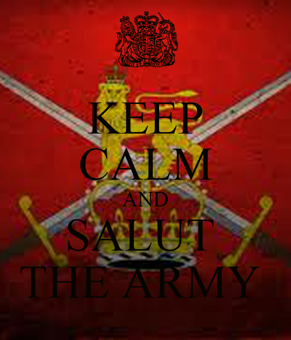 KEEP CALM AND SALUT  THE ARMY