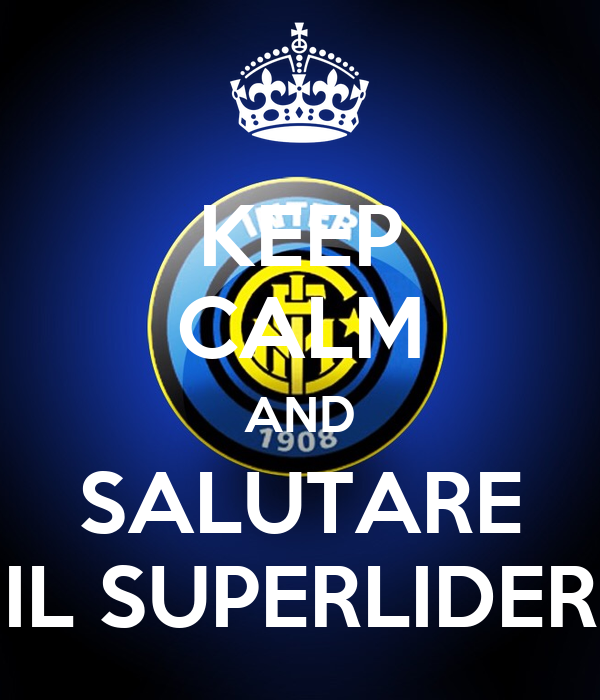KEEP CALM AND SALUTARE IL SUPERLIDER
