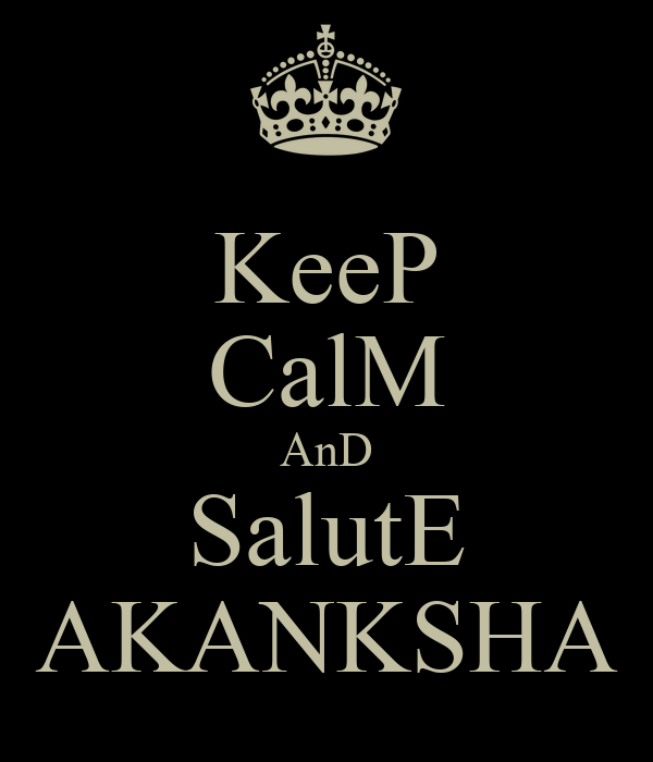 KeeP CalM AnD SalutE AKANKSHA