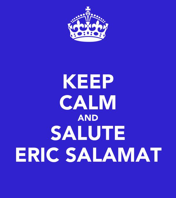 KEEP CALM AND SALUTE ERIC SALAMAT