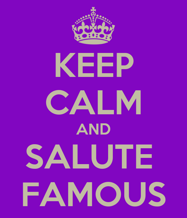 KEEP CALM AND SALUTE  FAMOUS
