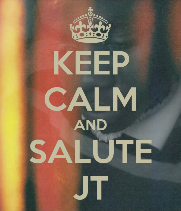 KEEP CALM AND SALUTE JT