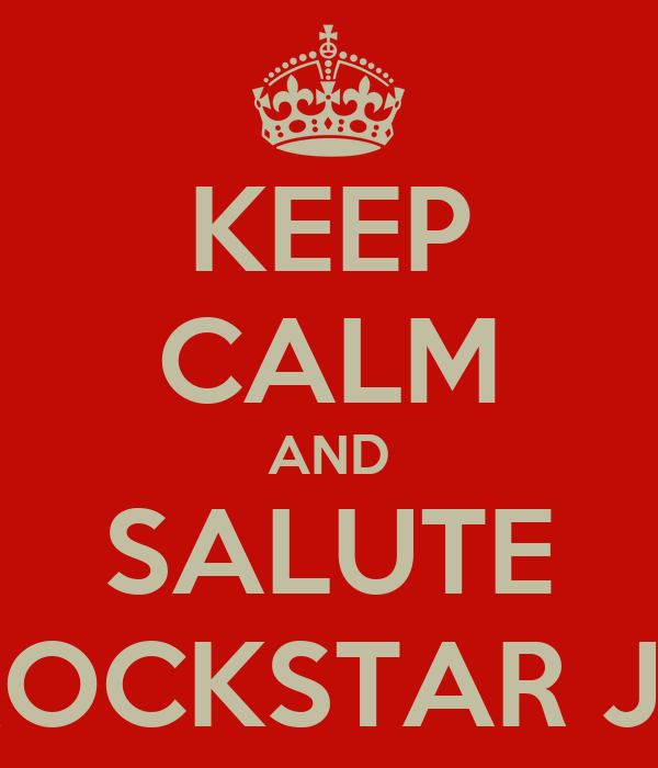 KEEP CALM AND SALUTE ROCKSTAR JT