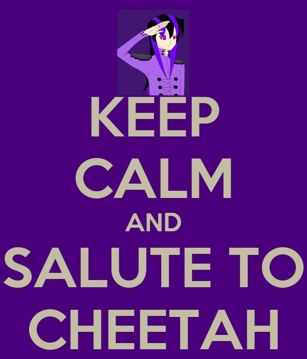 KEEP CALM AND SALUTE TO CHEETAH