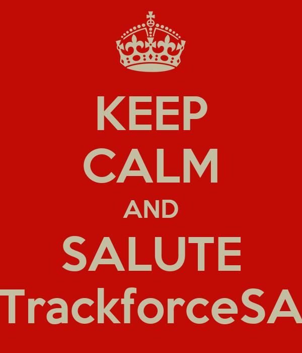 KEEP CALM AND SALUTE TrackforceSA