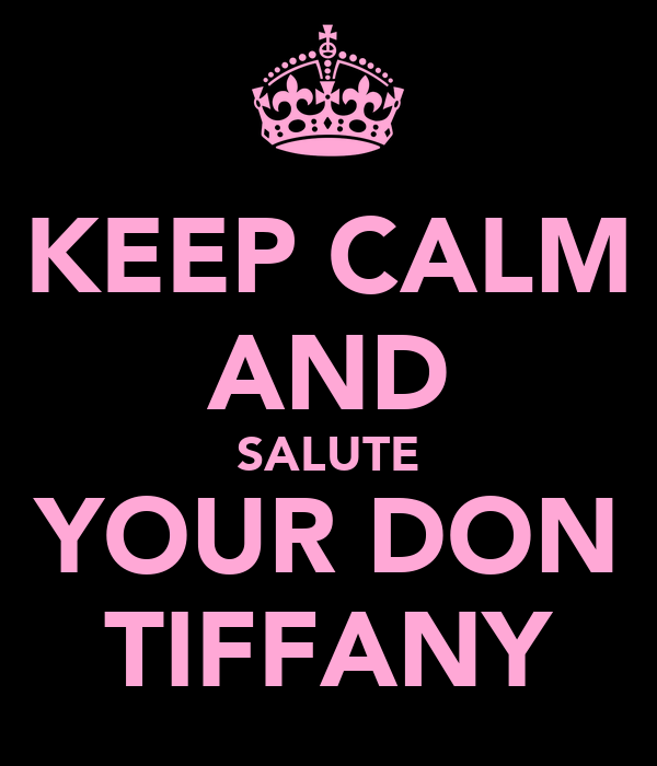 KEEP CALM AND SALUTE YOUR DON TIFFANY