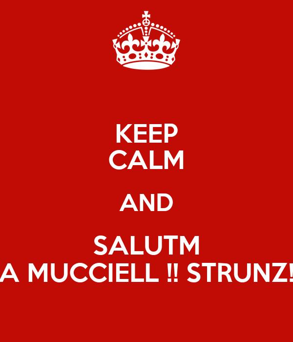 KEEP CALM AND SALUTM A MUCCIELL !! STRUNZ!
