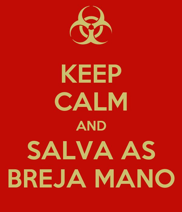 KEEP CALM AND SALVA AS BREJA MANO