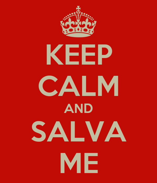 KEEP CALM AND SALVA ME