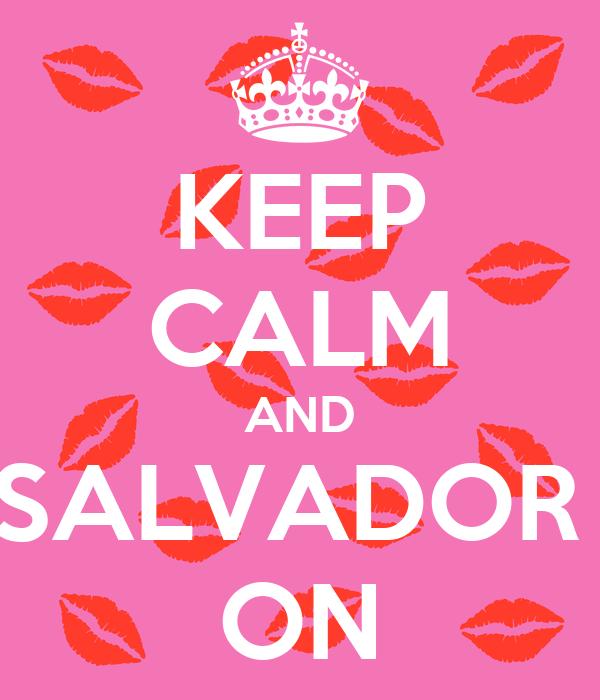 KEEP CALM AND SALVADOR  ON