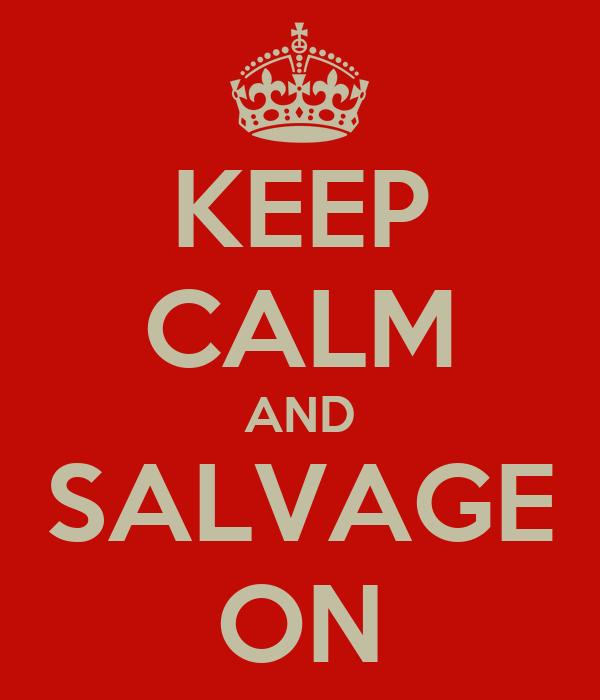KEEP CALM AND SALVAGE ON