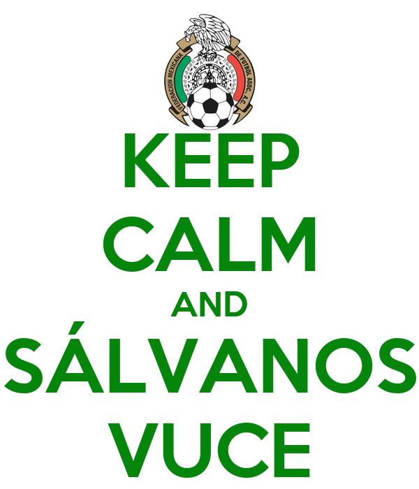 KEEP CALM AND SÁLVANOS VUCE