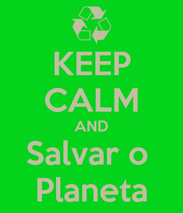 KEEP CALM AND Salvar o  Planeta