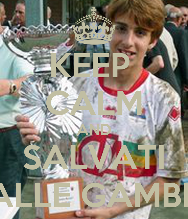 KEEP  CALM AND SALVATI ALLE GAMBE