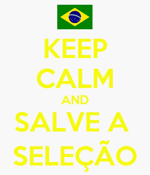 KEEP CALM AND SALVE A  SELEÇÃO