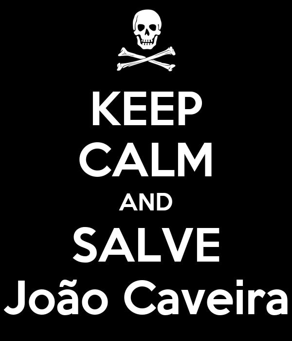 KEEP CALM AND SALVE João Caveira