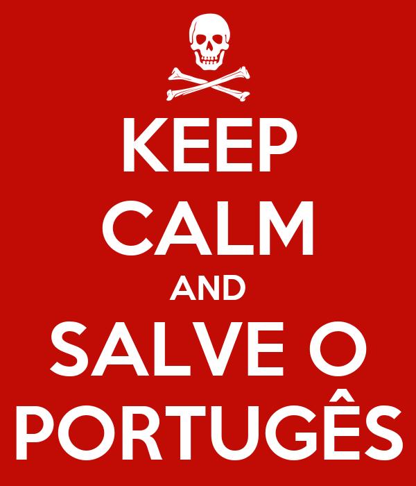 KEEP CALM AND SALVE O PORTUGÊS