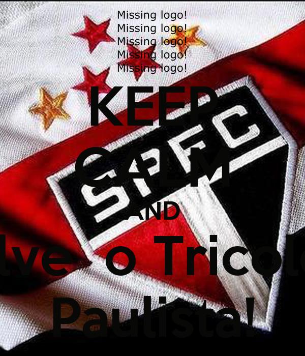 KEEP CALM AND Salve  o Tricolor  Paulista!
