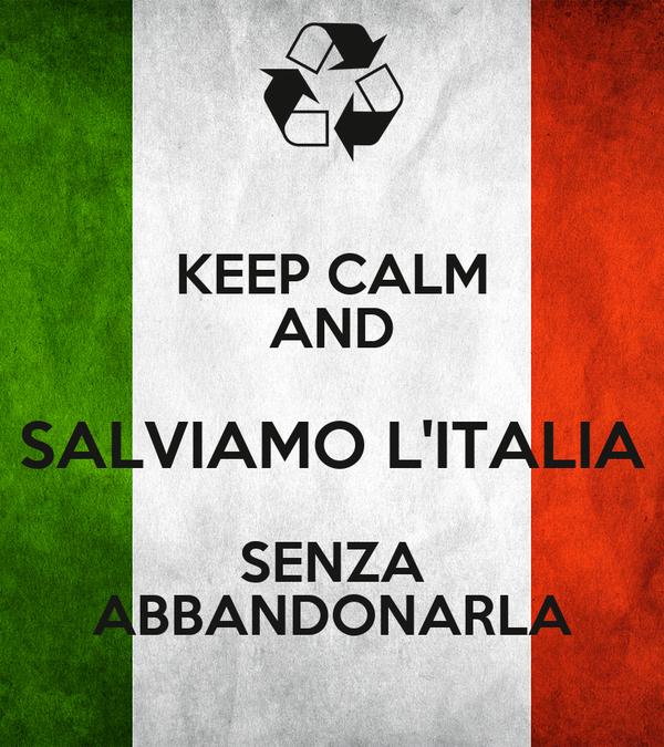KEEP CALM AND SALVIAMO L'ITALIA SENZA ABBANDONARLA