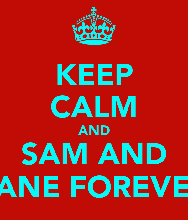 KEEP CALM AND SAM AND LANE FOREVER