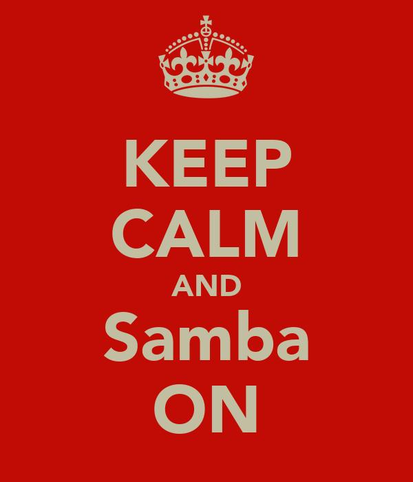 KEEP CALM AND Samba ON