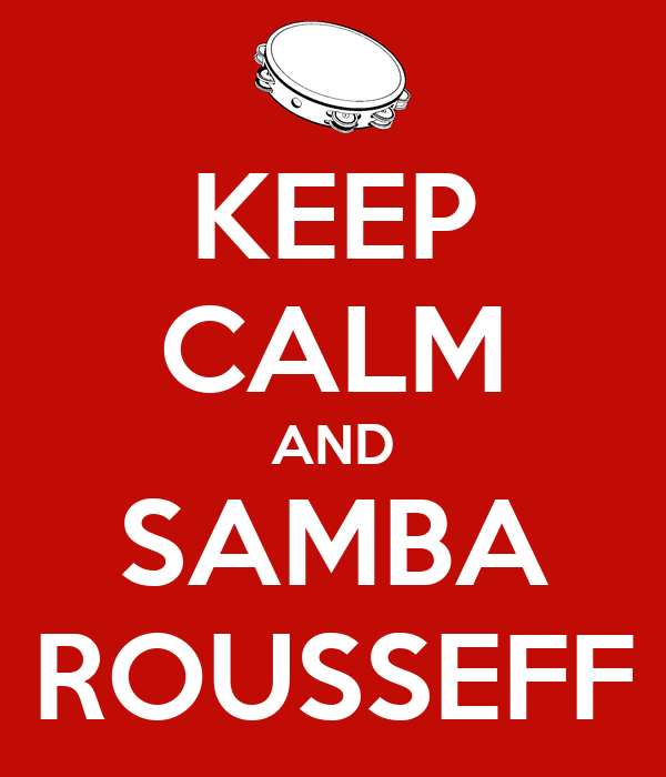 KEEP CALM AND SAMBA ROUSSEFF