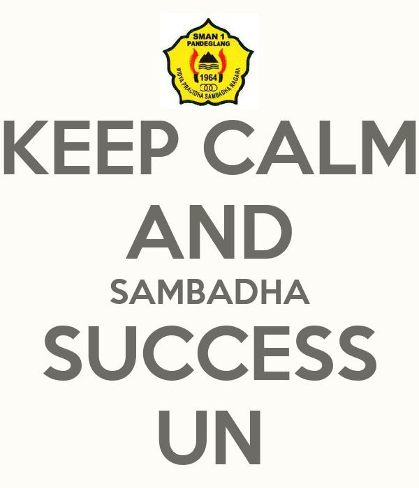 KEEP CALM AND SAMBADHA SUCCESS UN