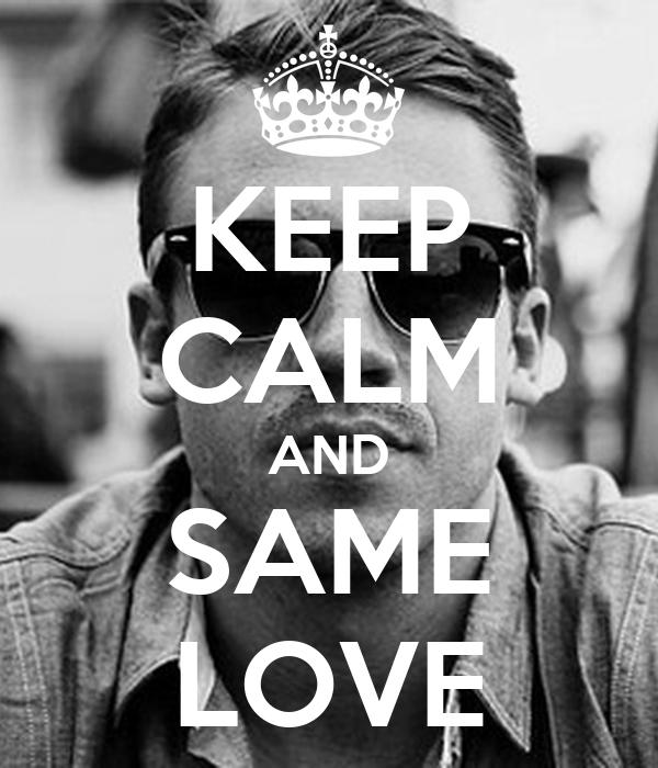 KEEP CALM AND SAME LOVE