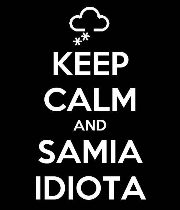 KEEP CALM AND SAMIA IDIOTA