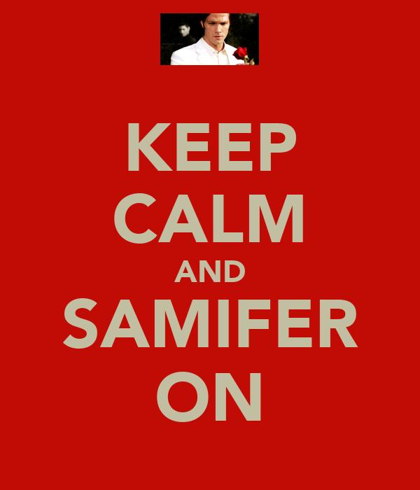 KEEP CALM AND SAMIFER ON