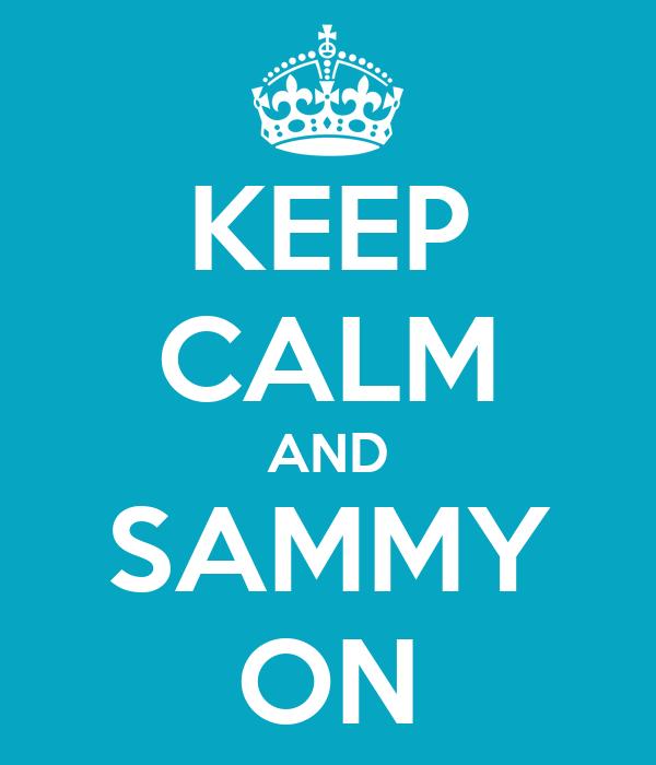 KEEP CALM AND SAMMY ON