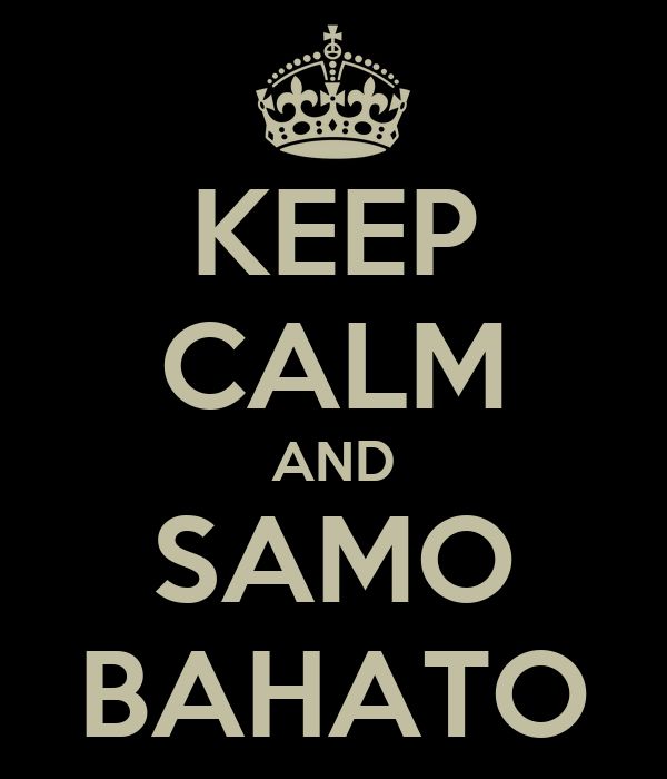 KEEP CALM AND SAMO BAHATO