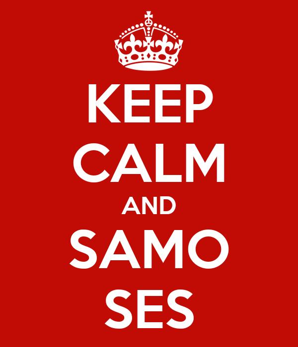 KEEP CALM AND SAMO SES