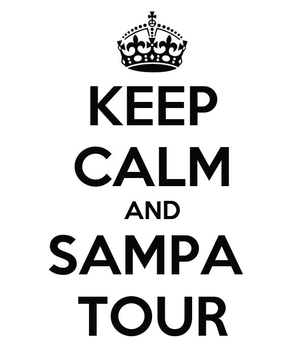 KEEP CALM AND SAMPA  TOUR