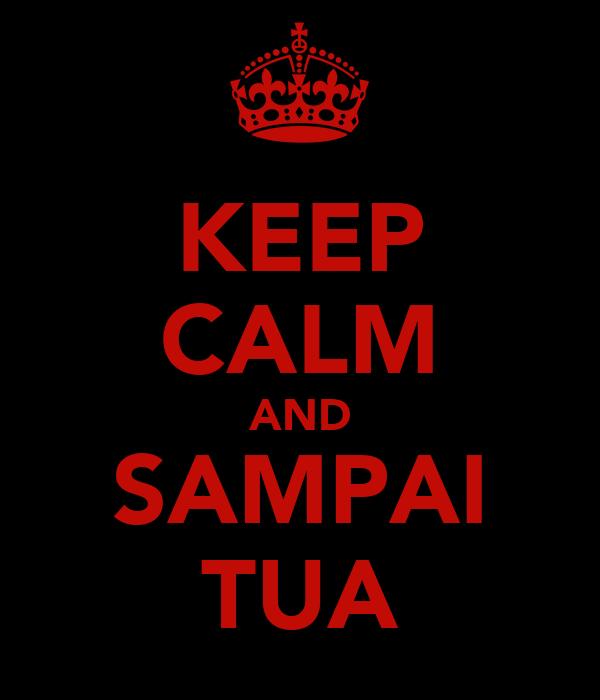 KEEP CALM AND SAMPAI TUA