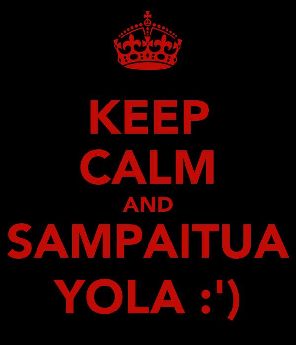 KEEP CALM AND SAMPAITUA YOLA :')
