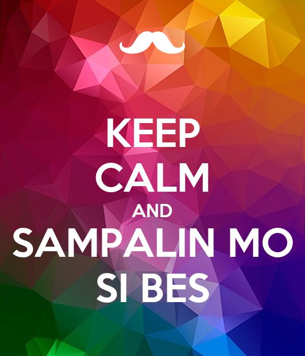 KEEP CALM AND SAMPALIN MO SI BES