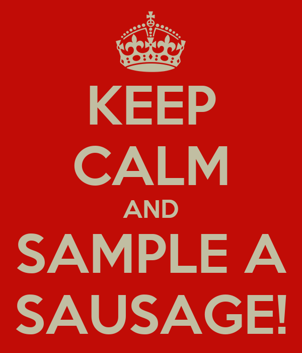 KEEP CALM AND SAMPLE A SAUSAGE!