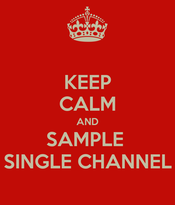 KEEP CALM AND SAMPLE  SINGLE CHANNEL