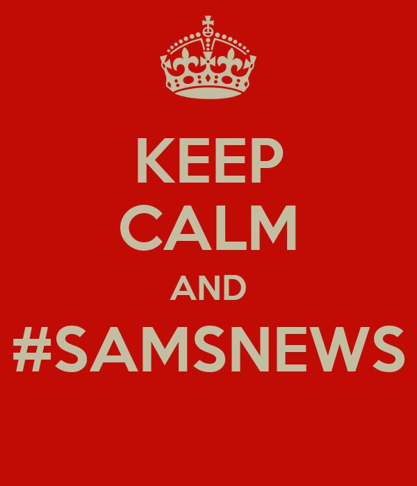 KEEP CALM AND #SAMSNEWS