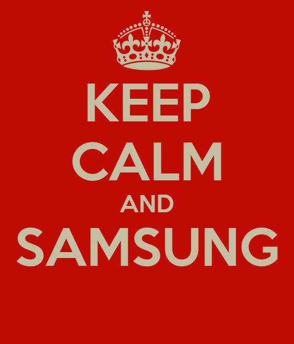 KEEP CALM AND SAMSUNG