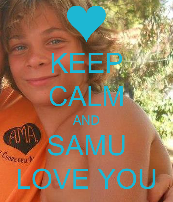 KEEP CALM AND SAMU LOVE YOU