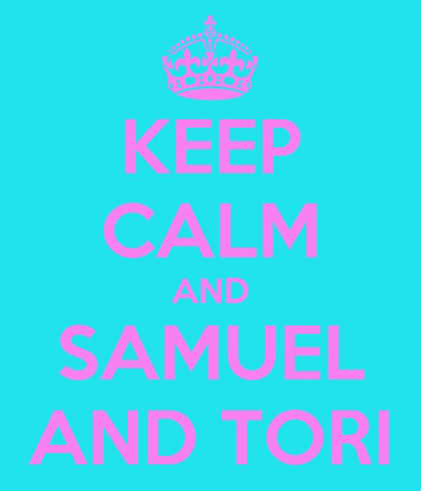 KEEP CALM AND SAMUEL AND TORI