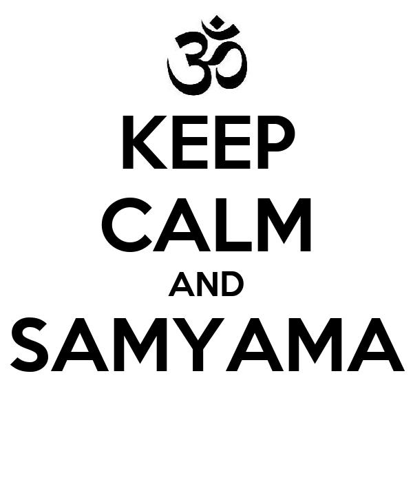 KEEP CALM AND SAMYAMA