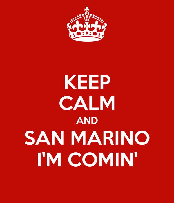 KEEP CALM AND SAN MARINO I'M COMIN'