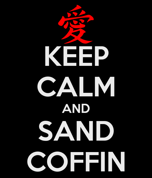 KEEP CALM AND SAND COFFIN