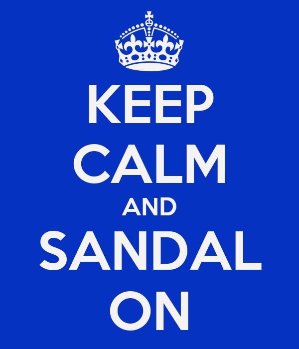 KEEP CALM AND SANDAL ON