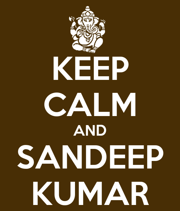 KEEP CALM AND SANDEEP KUMAR