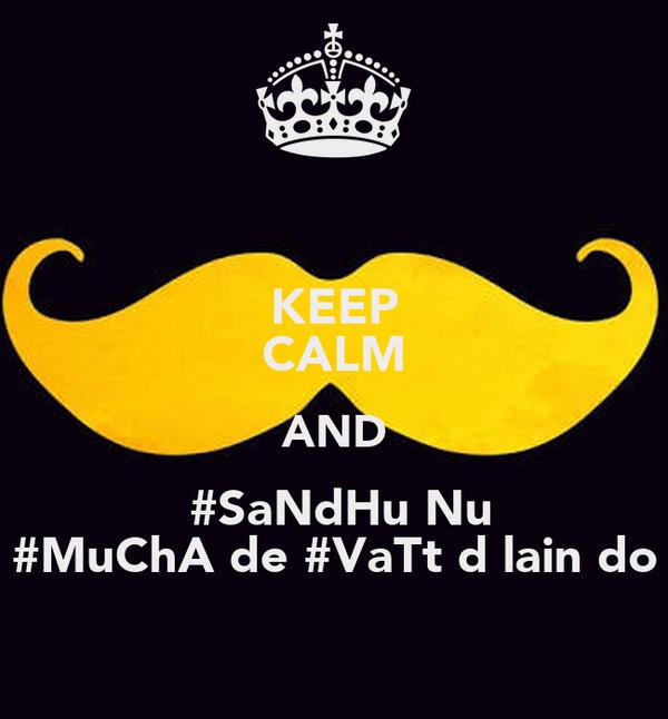 KEEP CALM AND  #SaNdHu Nu #MuChA de #VaTt d lain do