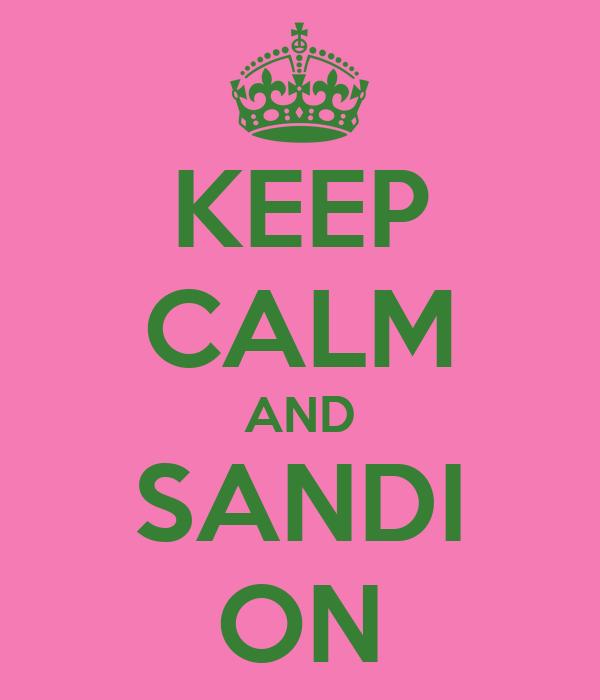 KEEP CALM AND SANDI ON